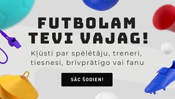 Futbolam tevi vajag!